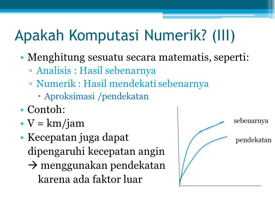 Apakah Komputasi Numerik? (III) Menghitung sesuatu secara matematis, seperti: ▫Analisis : Hasil sebenarnya ▫Numerik : Hasil mendekati sebenarnya  Apr