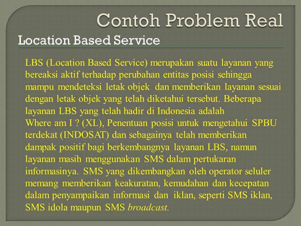 Location Based Service LBS (Location Based Service) merupakan suatu layanan yang bereaksi aktif terhadap perubahan entitas posisi sehingga mampu mende