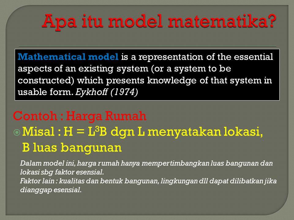 Model matematika dapat berupa:  Sistem persamaan : persamaan linear, kuadrat, persamaan differensial biasa, persamaan differensial parsial dll  Proses stokastik/probabilistik : model antrian, rantai Markov, dll  Algoritma : model evolusi, jaringan syaraf, dll