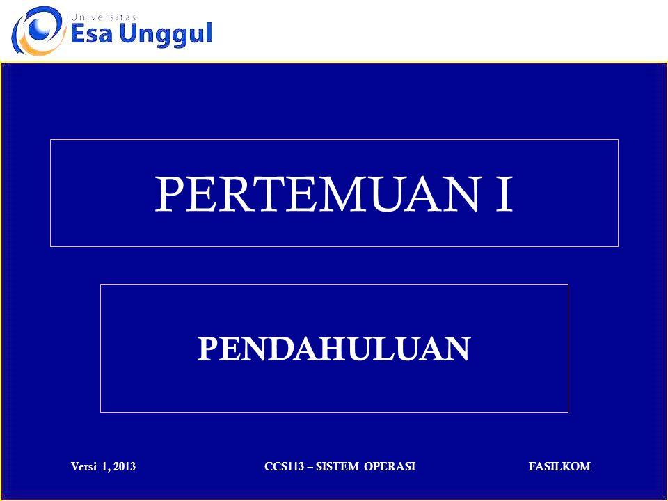 Versi 1, 2013CCS113 – SISTEM OPERASIFASILKOM PERTEMUAN I PENDAHULUAN