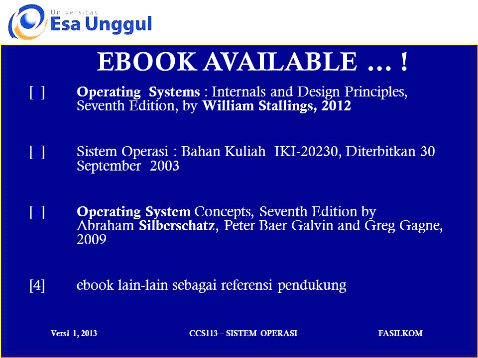 Versi 1, 2013CCS113 – SISTEM OPERASIFASILKOM EBOOK AVAILABLE … ! [1] Operating Systems : Internals and Design Principles, Seventh Edition, by William