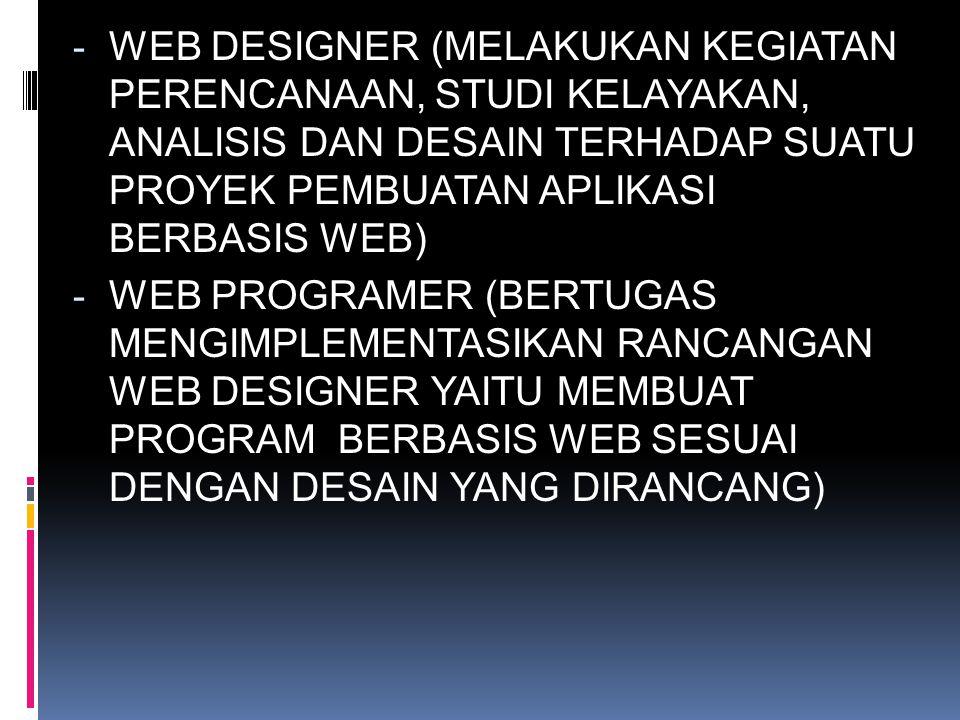 - WEB DESIGNER (MELAKUKAN KEGIATAN PERENCANAAN, STUDI KELAYAKAN, ANALISIS DAN DESAIN TERHADAP SUATU PROYEK PEMBUATAN APLIKASI BERBASIS WEB) - WEB PROG