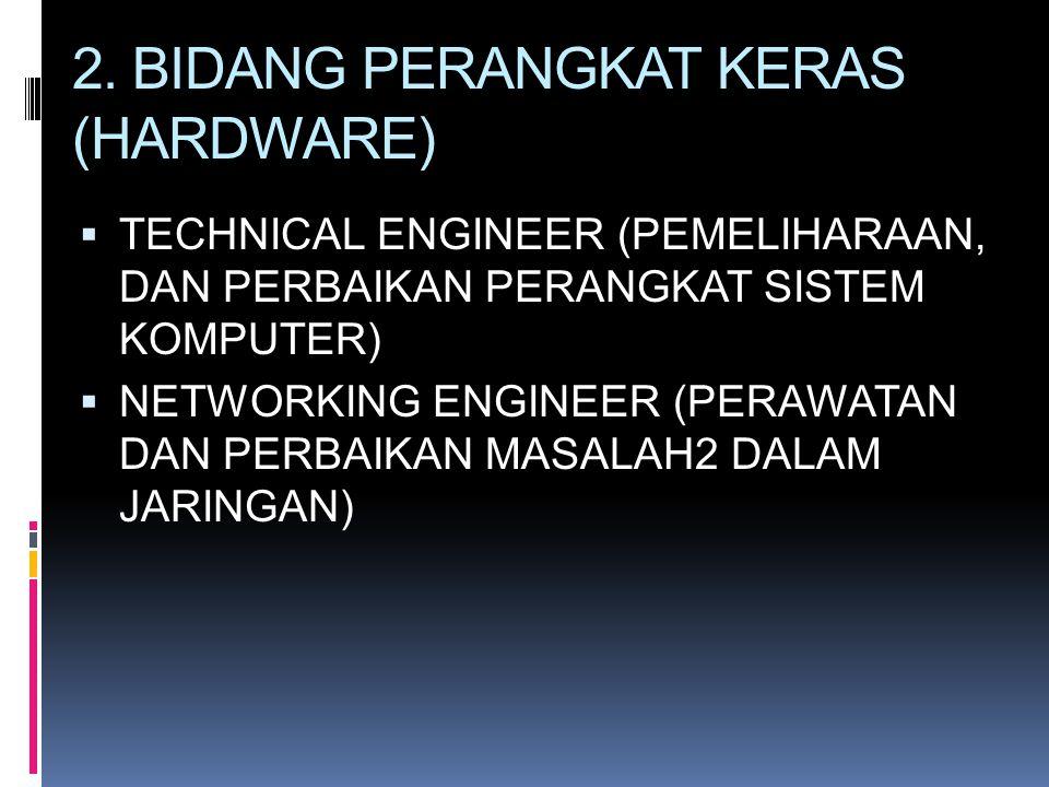 2. BIDANG PERANGKAT KERAS (HARDWARE)  TECHNICAL ENGINEER (PEMELIHARAAN, DAN PERBAIKAN PERANGKAT SISTEM KOMPUTER)  NETWORKING ENGINEER (PERAWATAN DAN