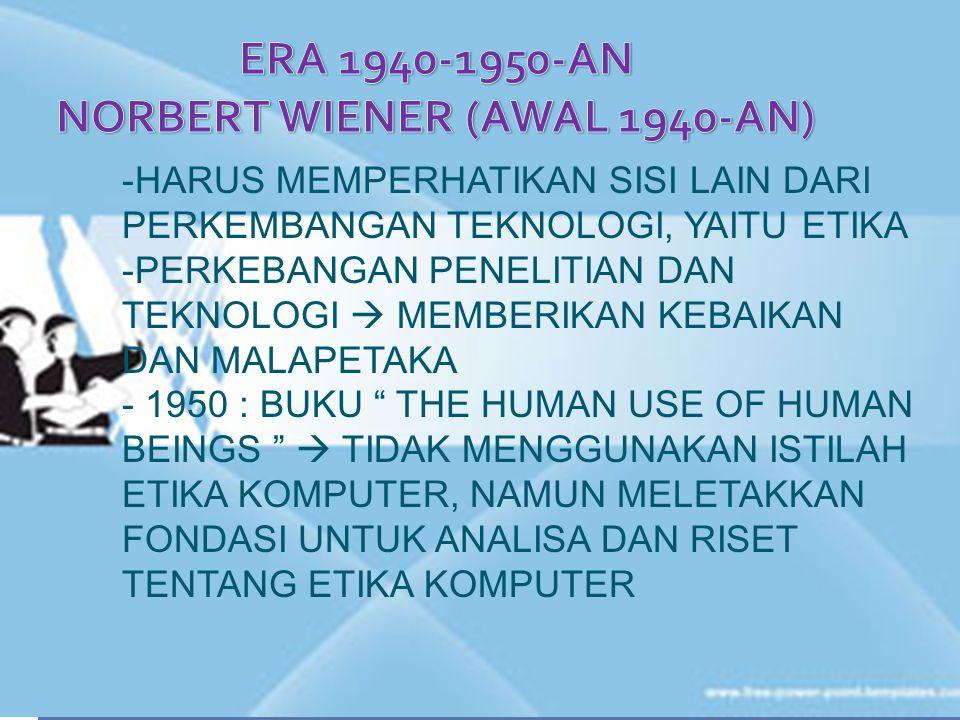 DONN PARKER (1960) - THAT WHEN PEOPLE ENTERED THE COMPUTER CENTER THEY LEFT THEIR ETHICS AT THE DOOR  KETIKA ORANG2 MASUK PUSAT KOMPUTER, MEREKA MENINGGALKAN ETIKA MEREKA DI AMBANG PINTU - RULES OF ETHICS IN INFORMATION PROCESSING ATAU PERATURAN TENTANG ETIKA DALAM PENGOLAHAN INFORMASI -PELOPOR KODE ETIK PROFESI BAGI PROFESIONAL DI BIDANG KOMPUTER  PADA TAHUN 1968 DITUNJUK UNTUK MEMIMPIN PENGEMBANGAN KODE ETIK PROFESIONAL