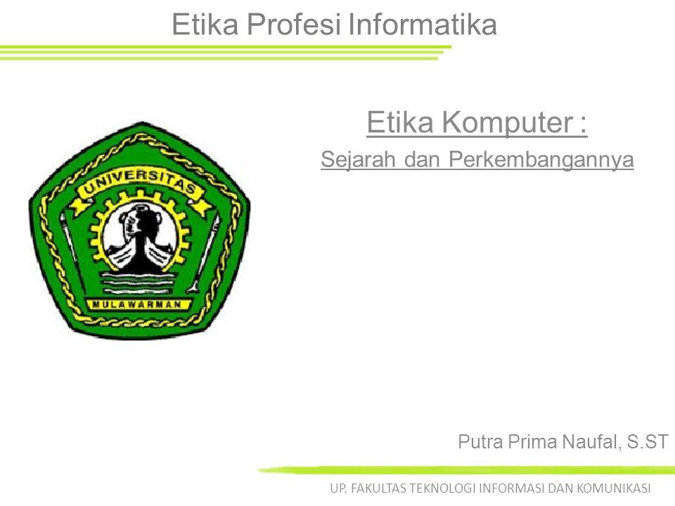 Etika Profesi Informatika Etika Komputer : Sejarah dan Perkembangannya UP.