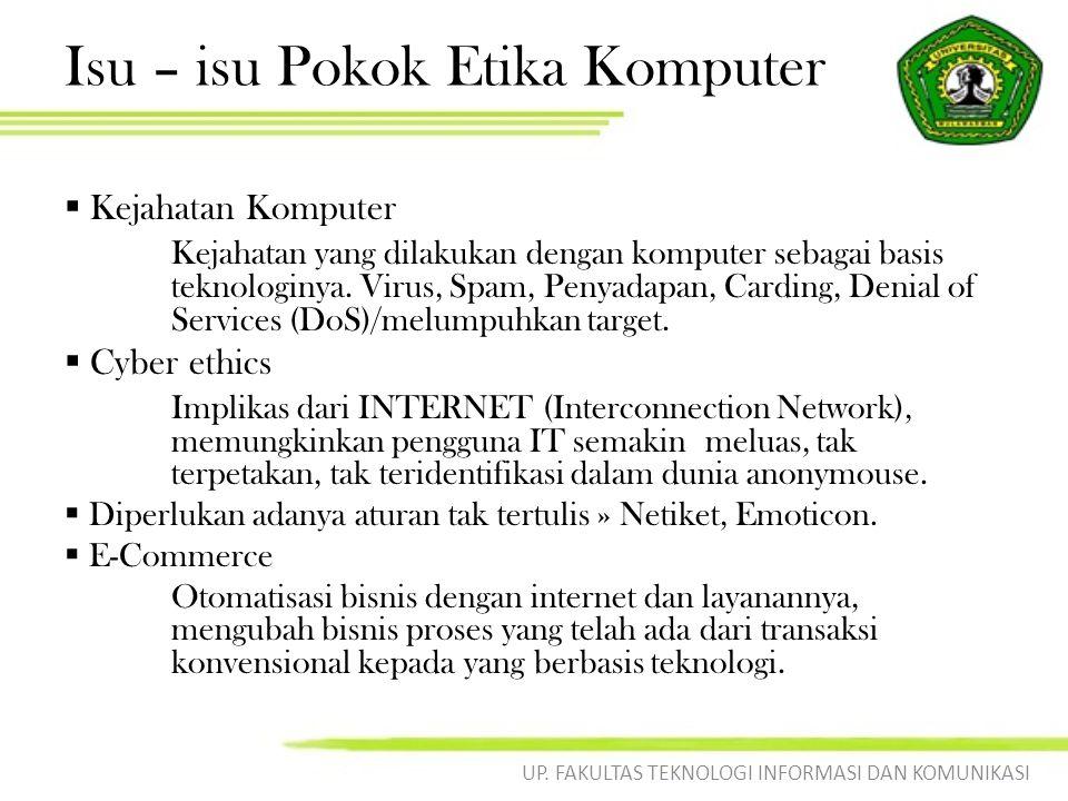 Isu – isu Pokok Etika Komputer  Kejahatan Komputer Kejahatan yang dilakukan dengan komputer sebagai basis teknologinya.