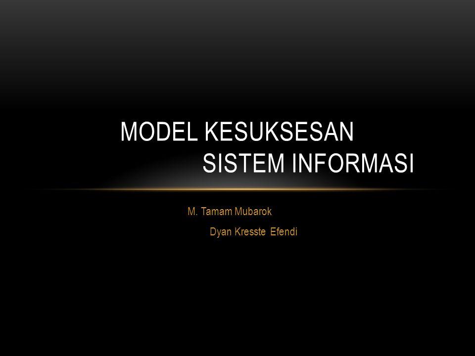 KESIMPULAN Kesuksesan Sistem informasi dianggap sukses diukur dengan kualitas sistem dan informasi yang variabel konsekuensi individual mempunyai dampak positif terhadap organisasional perusahaan.