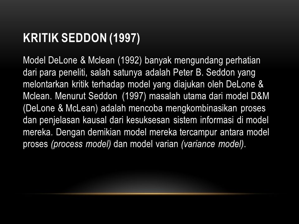 LANJUTAN Lebih lanjut, Seddon (1997) mengatakan bahwa kotak-kotak dan arah panah di model D&M dapat diintepretasikan keduanya yaitu suatu varian dan suatu kejadian di dalam proses.