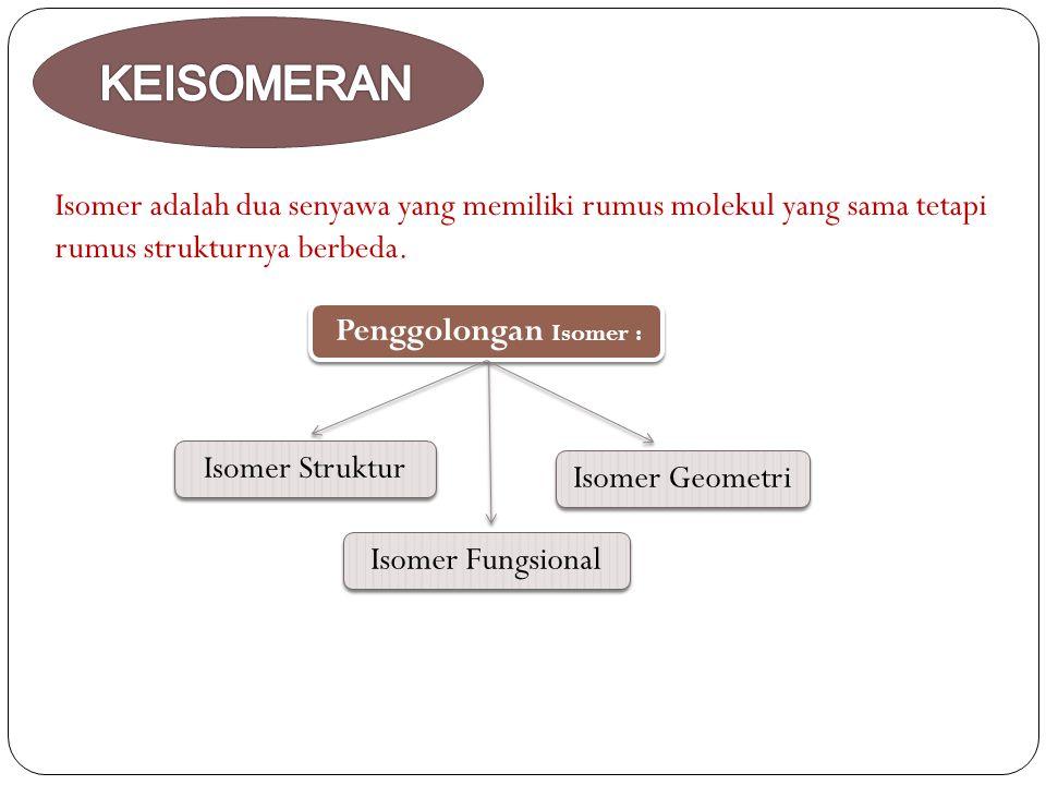Isomer adalah dua senyawa yang memiliki rumus molekul yang sama tetapi rumus strukturnya berbeda.