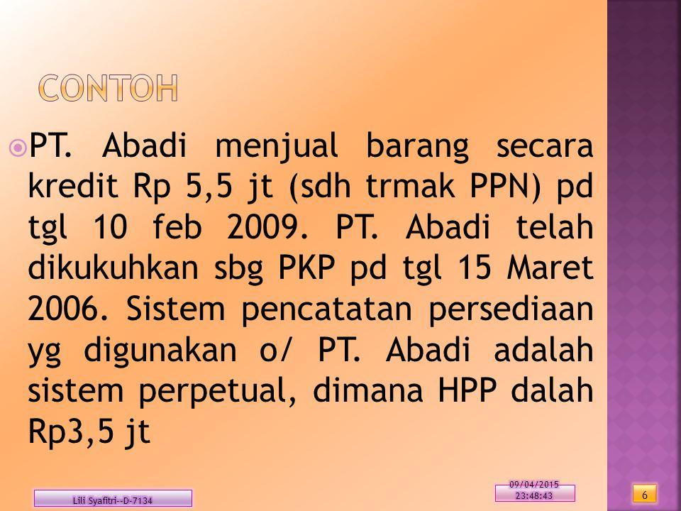  PT. Abadi menjual barang secara kredit Rp 5,5 jt (sdh trmak PPN) pd tgl 10 feb 2009. PT. Abadi telah dikukuhkan sbg PKP pd tgl 15 Maret 2006. Sistem
