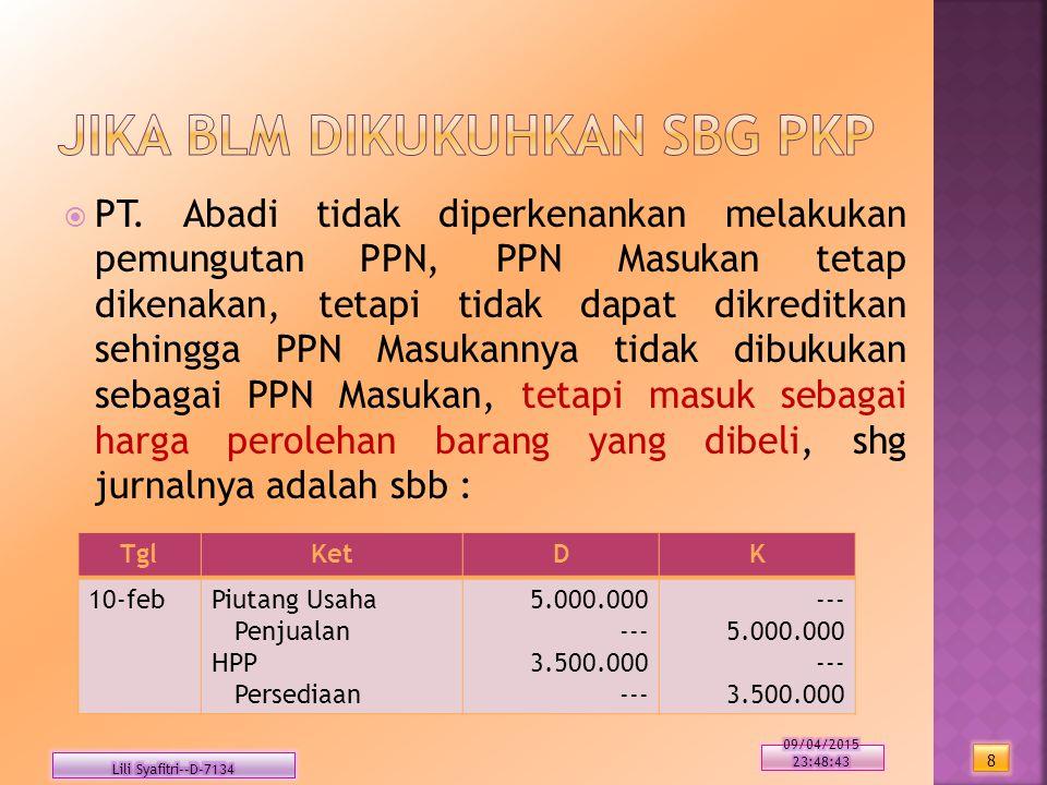  PT. Abadi tidak diperkenankan melakukan pemungutan PPN, PPN Masukan tetap dikenakan, tetapi tidak dapat dikreditkan sehingga PPN Masukannya tidak di