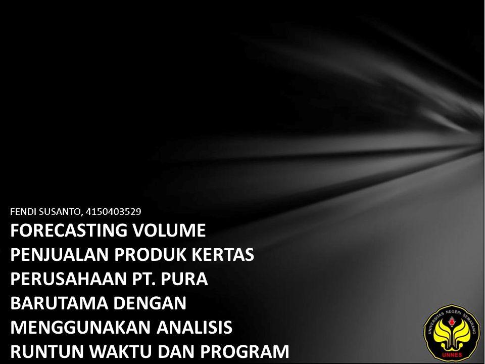 FENDI SUSANTO, 4150403529 FORECASTING VOLUME PENJUALAN PRODUK KERTAS PERUSAHAAN PT.