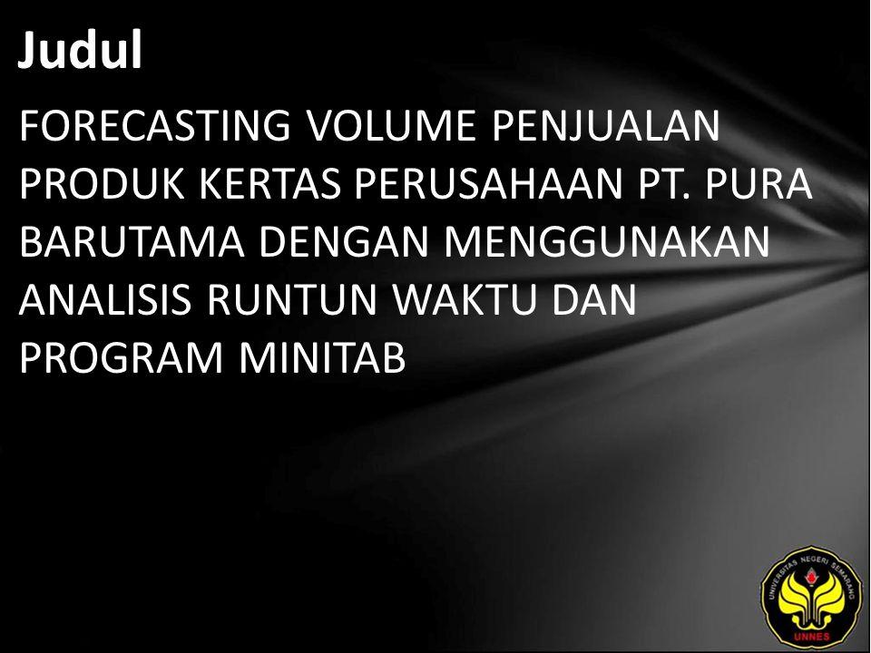 Judul FORECASTING VOLUME PENJUALAN PRODUK KERTAS PERUSAHAAN PT.