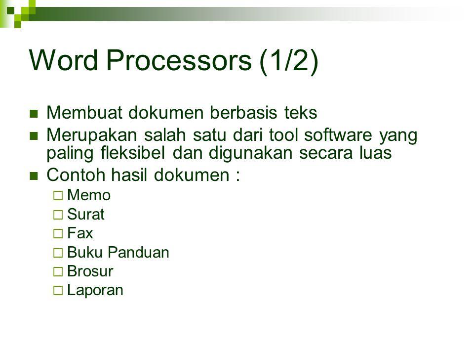 Word Processors (1/2) Membuat dokumen berbasis teks Merupakan salah satu dari tool software yang paling fleksibel dan digunakan secara luas Contoh has