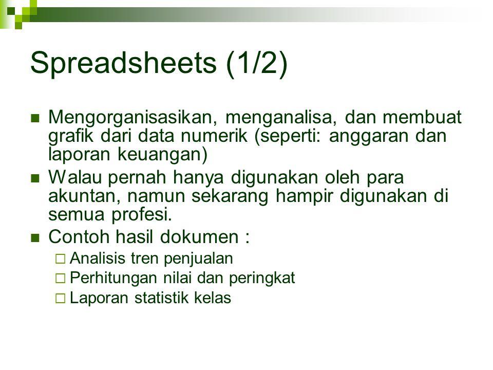 Spreadsheets (1/2) Mengorganisasikan, menganalisa, dan membuat grafik dari data numerik (seperti: anggaran dan laporan keuangan) Walau pernah hanya di