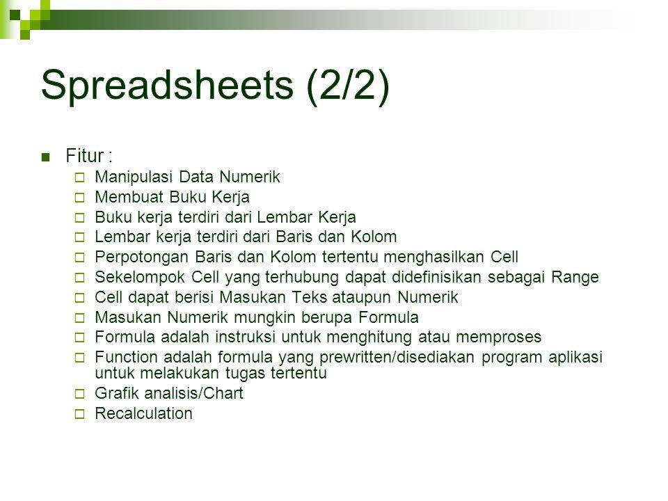 Spreadsheets (2/2) Fitur :  Manipulasi Data Numerik  Membuat Buku Kerja  Buku kerja terdiri dari Lembar Kerja  Lembar kerja terdiri dari Baris dan