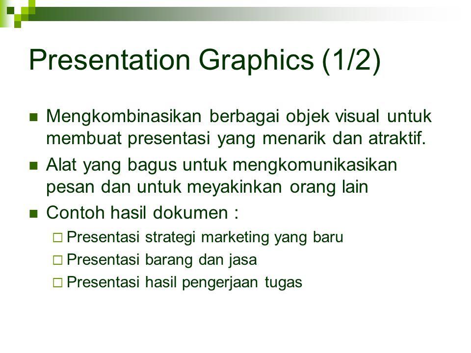 Presentation Graphics (1/2) Mengkombinasikan berbagai objek visual untuk membuat presentasi yang menarik dan atraktif. Alat yang bagus untuk mengkomun