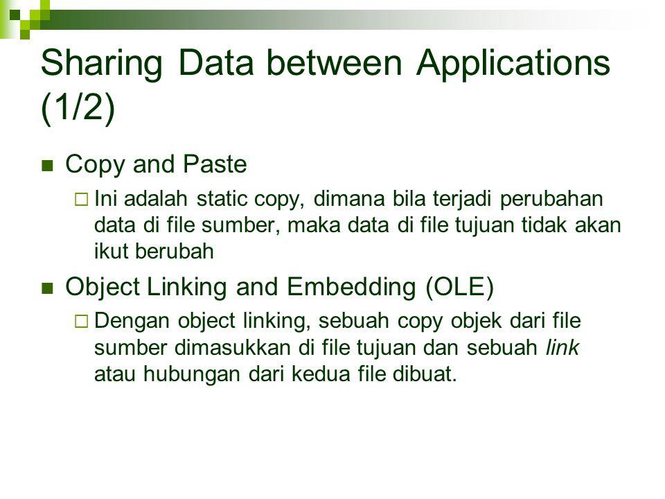 Sharing Data between Applications (1/2) Copy and Paste  Ini adalah static copy, dimana bila terjadi perubahan data di file sumber, maka data di file