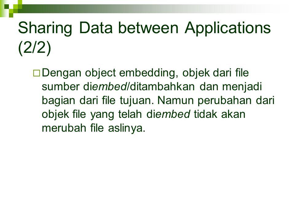 Sharing Data between Applications (2/2)  Dengan object embedding, objek dari file sumber diembed/ditambahkan dan menjadi bagian dari file tujuan. Nam