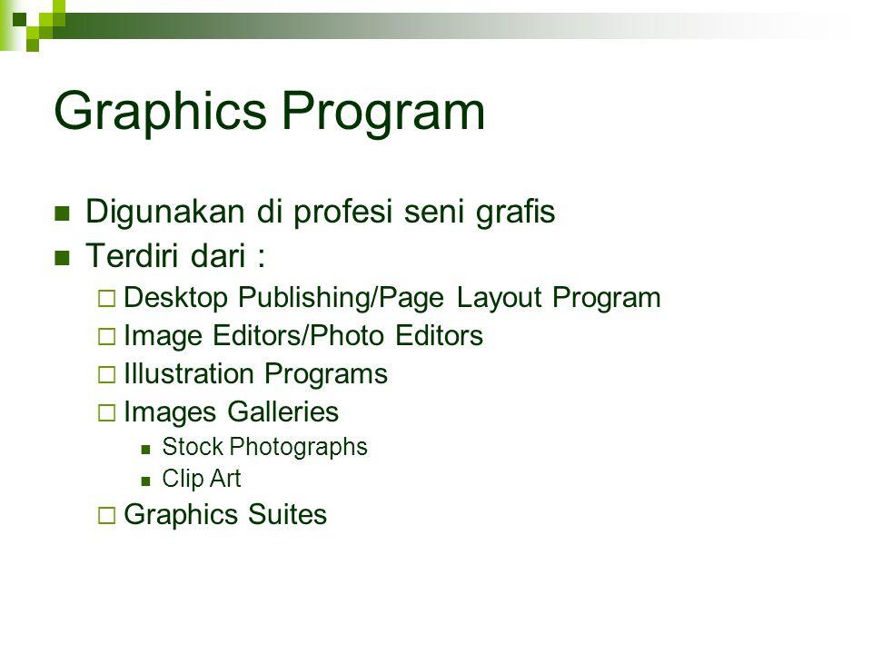 Graphics Program Digunakan di profesi seni grafis Terdiri dari :  Desktop Publishing/Page Layout Program  Image Editors/Photo Editors  Illustration