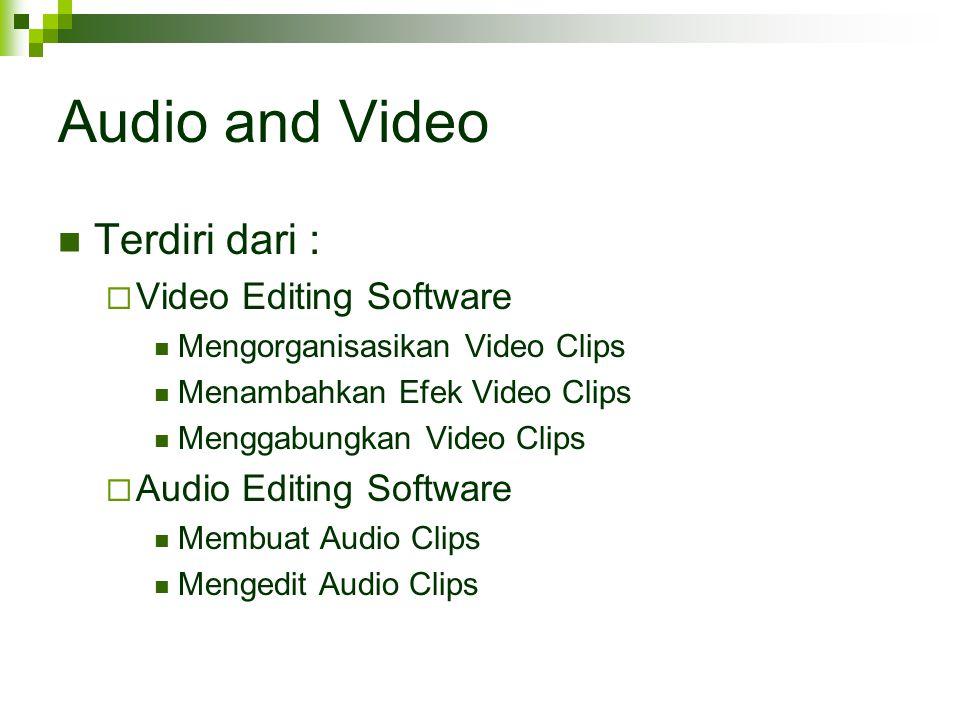 Audio and Video Terdiri dari :  Video Editing Software Mengorganisasikan Video Clips Menambahkan Efek Video Clips Menggabungkan Video Clips  Audio E