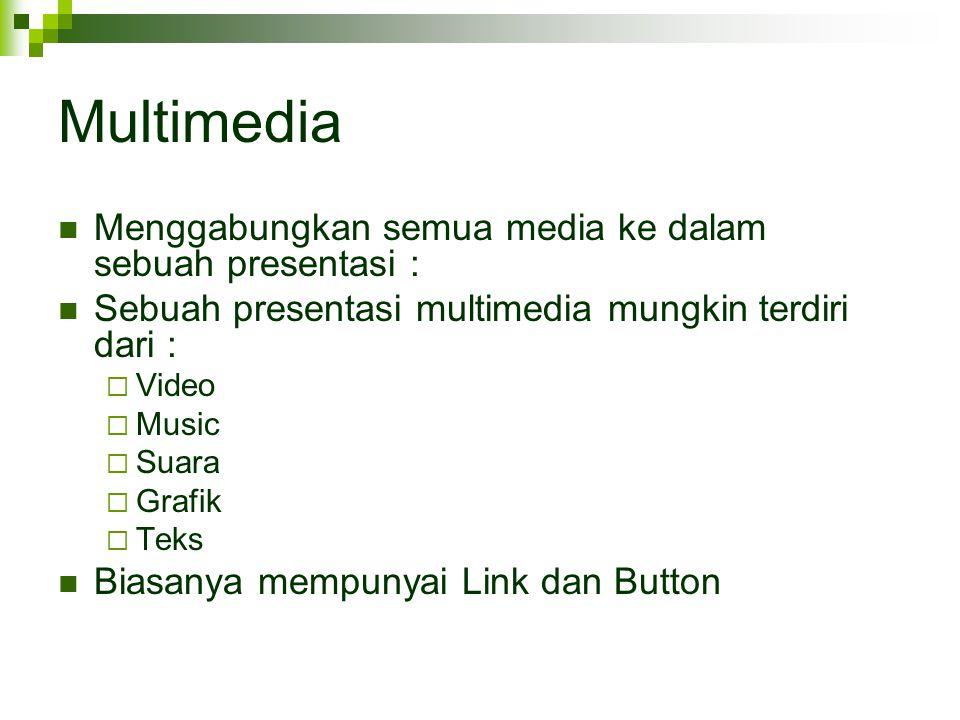 Multimedia Menggabungkan semua media ke dalam sebuah presentasi : Sebuah presentasi multimedia mungkin terdiri dari :  Video  Music  Suara  Grafik