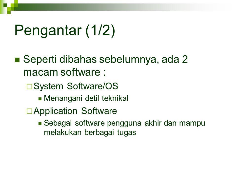 Pengantar (1/2) Seperti dibahas sebelumnya, ada 2 macam software :  System Software/OS Menangani detil teknikal  Application Software Sebagai softwa