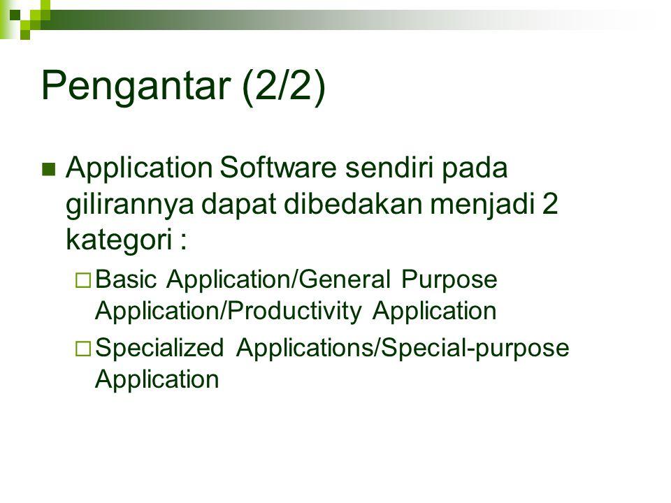 Pengantar (2/2) Application Software sendiri pada gilirannya dapat dibedakan menjadi 2 kategori :  Basic Application/General Purpose Application/Prod