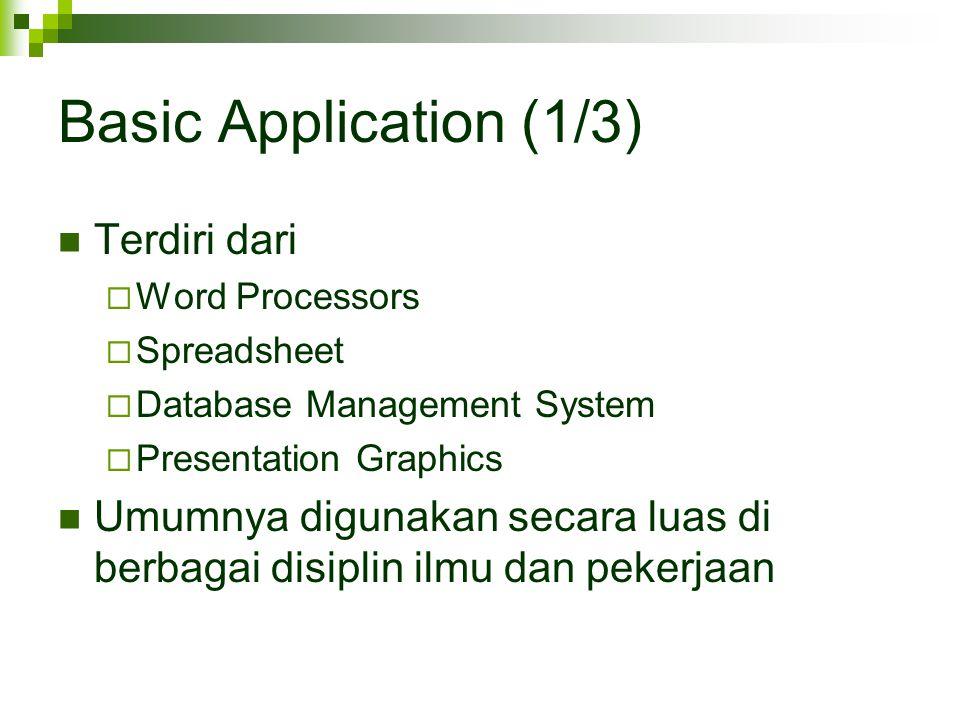 Basic Application (1/3) Terdiri dari  Word Processors  Spreadsheet  Database Management System  Presentation Graphics Umumnya digunakan secara lua