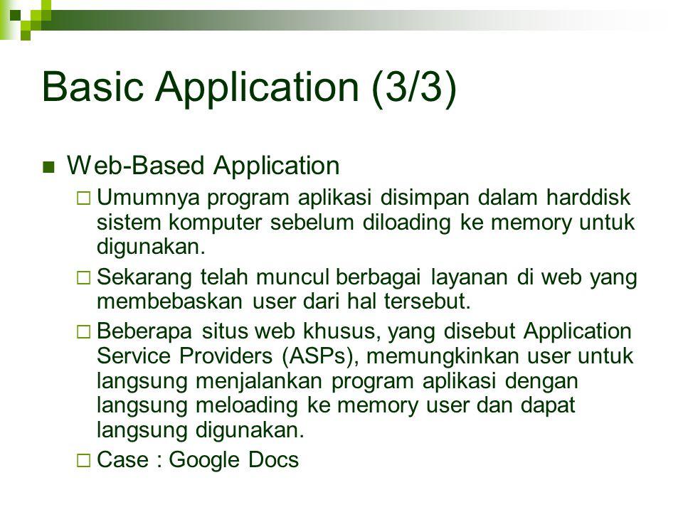 Basic Application (3/3) Web-Based Application  Umumnya program aplikasi disimpan dalam harddisk sistem komputer sebelum diloading ke memory untuk dig