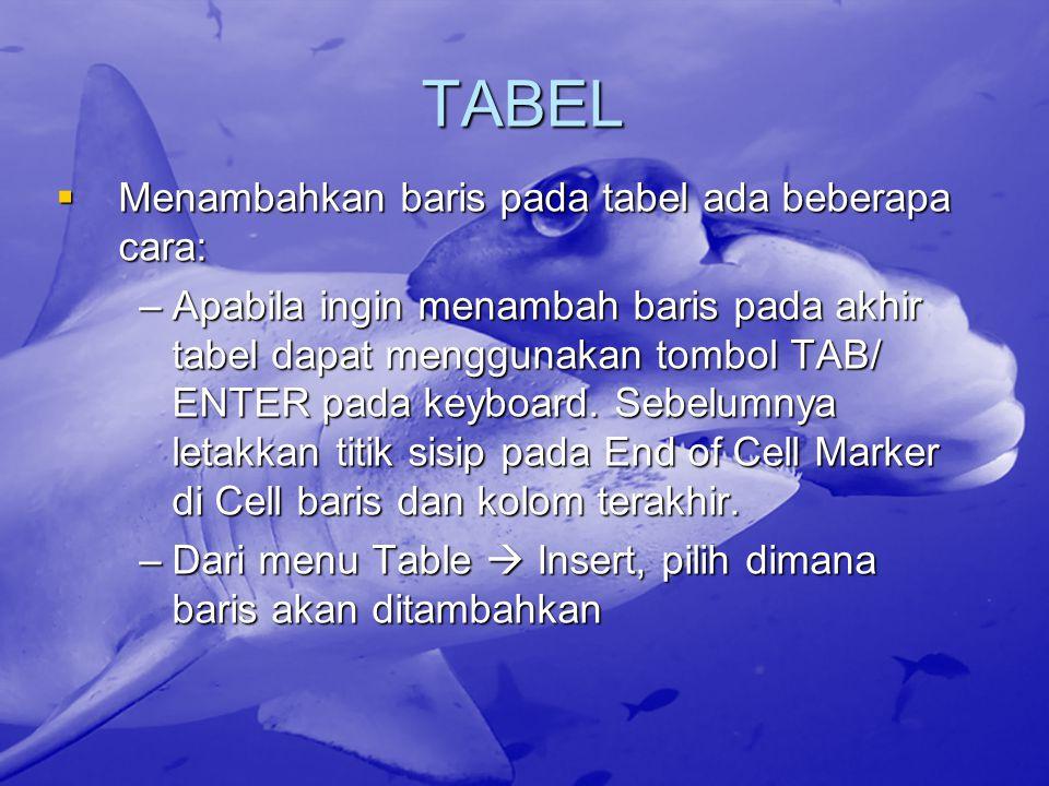 TABEL  Menambahkan baris pada tabel ada beberapa cara: –Apabila ingin menambah baris pada akhir tabel dapat menggunakan tombol TAB/ ENTER pada keyboard.