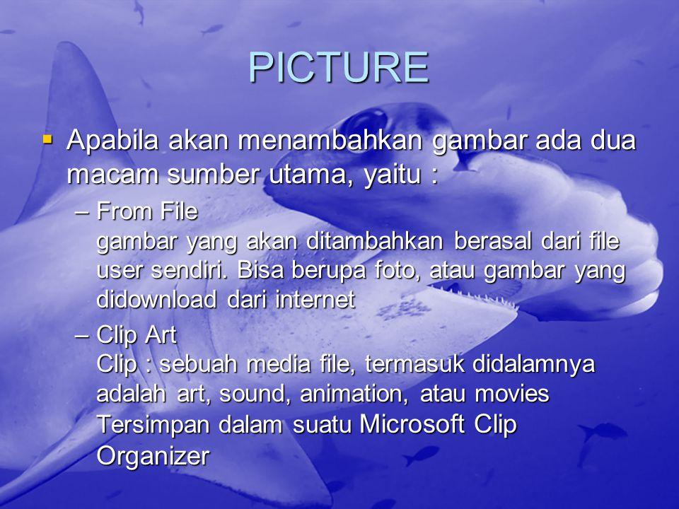 PICTURE  Apabila akan menambahkan gambar ada dua macam sumber utama, yaitu : –From File gambar yang akan ditambahkan berasal dari file user sendiri.