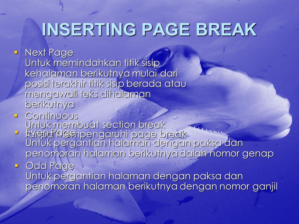 INSERTING PAGE BREAK  Next Page Untuk memindahkan titik sisip kehalaman berikutnya mulai dari posisi terakhir titik sisip berada atau mengawali teks