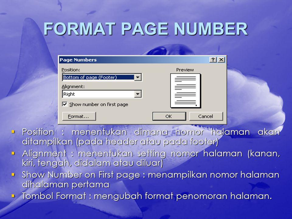 FORMAT PAGE NUMBER  Position : menentukan dimana nomor halaman akan ditampilkan (pada header atau pada footer)  Alignment : menentukan setting nomor