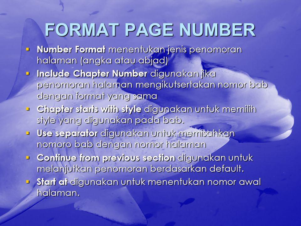 FORMAT PAGE NUMBER  Number Format menentukan jenis penomoran halaman (angka atau abjad)  Include Chapter Number digunakan jika penomoran halaman mengikutsertakan nomor bab dengan format yang sama  Chapter starts with style digunakan untuk memilih style yang digunakan pada bab.