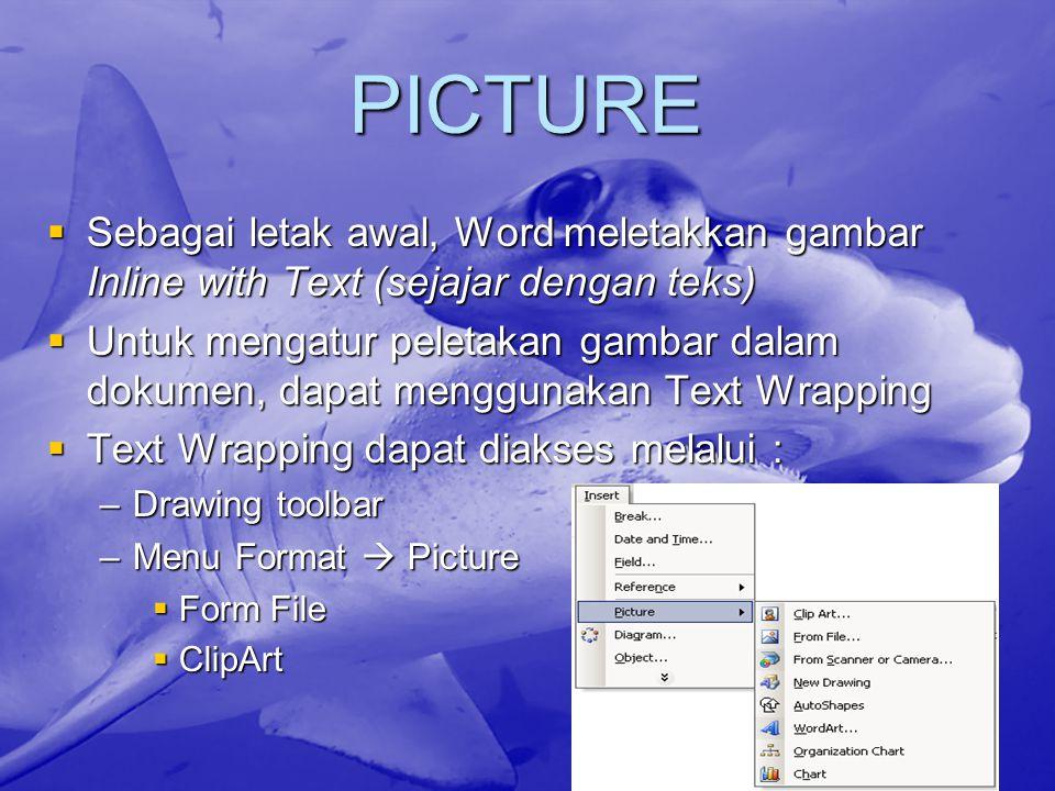 PICTURE  Sebagai letak awal, Word meletakkan gambar Inline with Text (sejajar dengan teks)  Untuk mengatur peletakan gambar dalam dokumen, dapat menggunakan Text Wrapping  Text Wrapping dapat diakses melalui : –Drawing toolbar –Menu Format  Picture  Form File  ClipArt