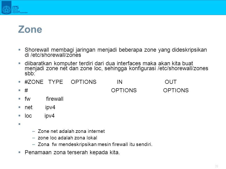 39 Zone  Shorewall membagi jaringan menjadi beberapa zone yang dideskripsikan di /etc/shorewall/zones  diibaratkan komputer terdiri dari dua interfa