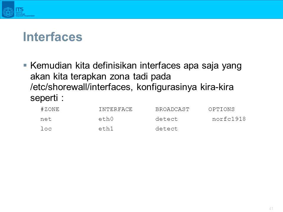 41 Interfaces  Kemudian kita definisikan interfaces apa saja yang akan kita terapkan zona tadi pada /etc/shorewall/interfaces, konfigurasinya kira-ki