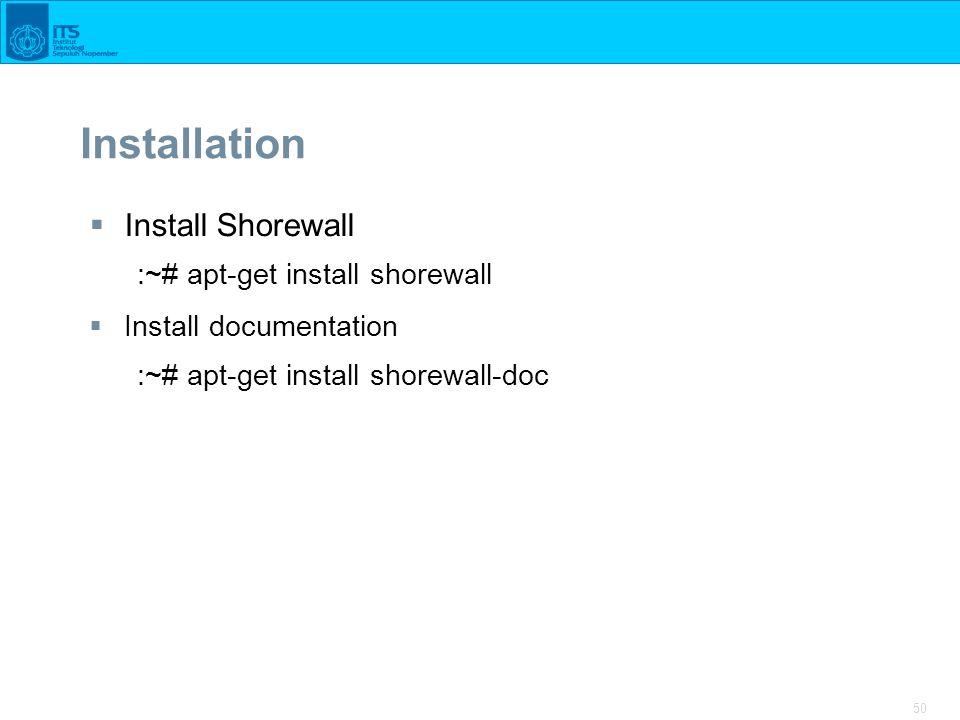 50 Installation  Install Shorewall :~# apt-get install shorewall  Install documentation :~# apt-get install shorewall-doc