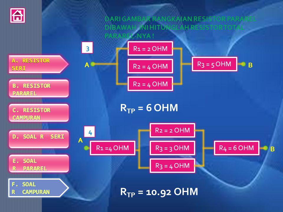 DARI GAMBAR RANGKAIAN RESISTOR PARAREL DIBAWAH INI HITUNGLAH RESISTOR TOTAL PARAREL-NYA ! R TP = 6 OHM R1 = 2 OHM R2 = 4 OHM R3 = 5 OHM R2 = 4 OHM B A