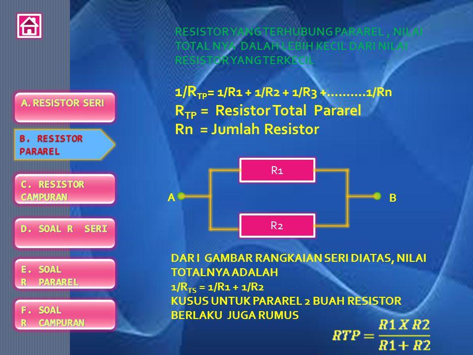 RESISTOR YANG TERHUBUNG PARAREL, NILAI TOTAL NYA DALAH LEBIH KECIL DARI NILAI RESISTOR YANG TERKECIL 1/R TP = 1/R1 + 1/R2 + 1/R3 +……….1/Rn R TP = Resistor Total Pararel Rn = Jumlah Resistor R1 R2 BA DAR I GAMBAR RANGKAIAN SERI DIATAS, NILAI TOTALNYA ADALAH 1/R TS = 1/R1 + 1/R2 + 1/R3 B.