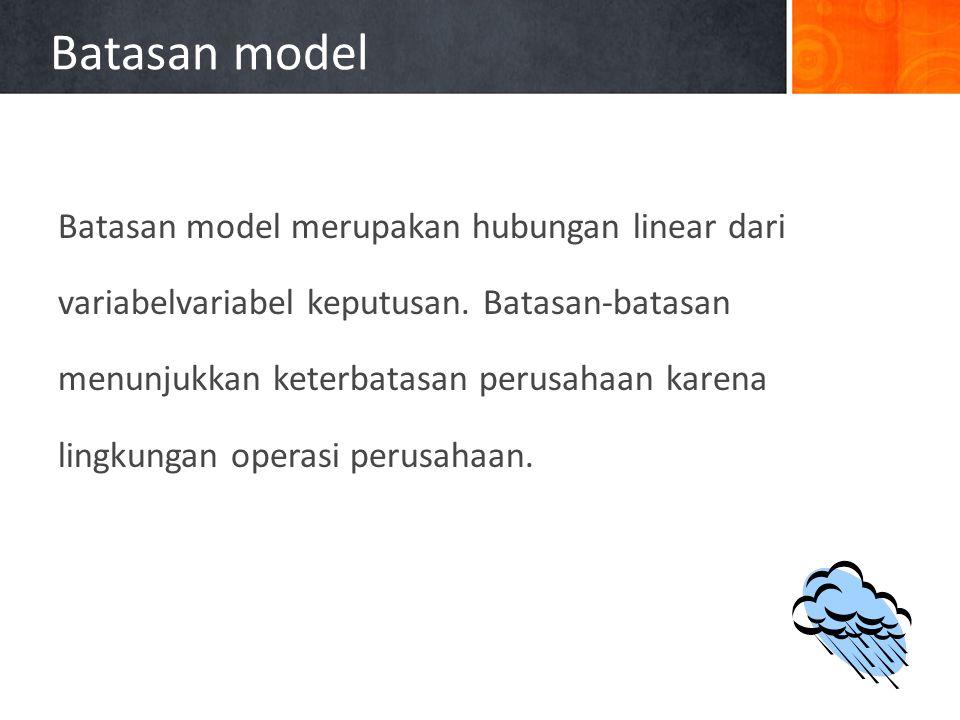 Batasan model Batasan model merupakan hubungan linear dari variabelvariabel keputusan.