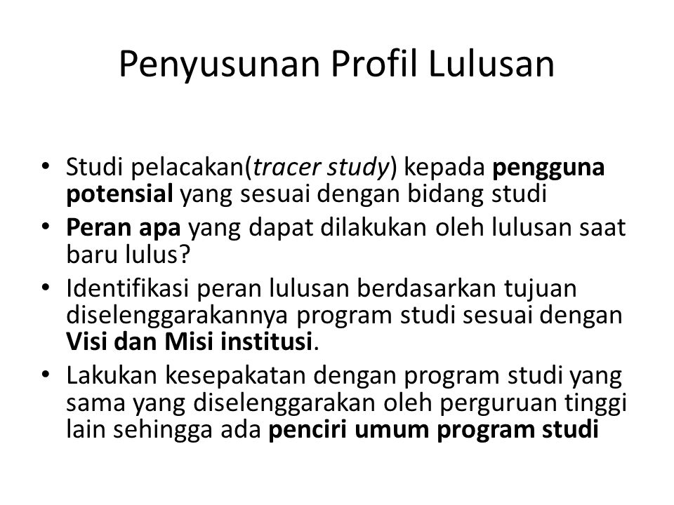 Penyusunan Profil Lulusan Studi pelacakan(tracer study) kepada pengguna potensial yang sesuai dengan bidang studi Peran apa yang dapat dilakukan oleh
