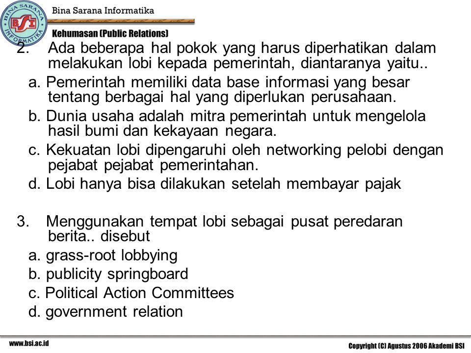 2.Ada beberapa hal pokok yang harus diperhatikan dalam melakukan lobi kepada pemerintah, diantaranya yaitu..