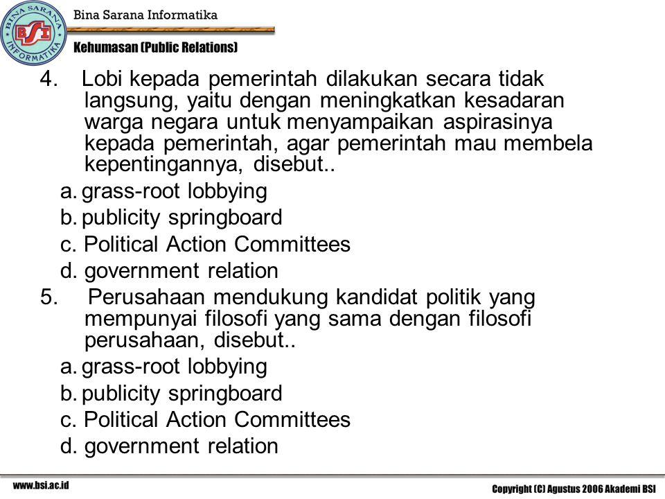 4.Lobi kepada pemerintah dilakukan secara tidak langsung, yaitu dengan meningkatkan kesadaran warga negara untuk menyampaikan aspirasinya kepada pemerintah, agar pemerintah mau membela kepentingannya, disebut..