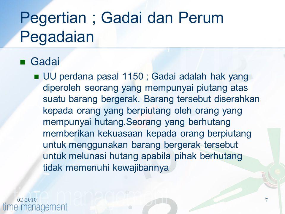 02-20107 Pegertian ; Gadai dan Perum Pegadaian Gadai UU perdana pasal 1150 ; Gadai adalah hak yang diperoleh seorang yang mempunyai piutang atas suatu