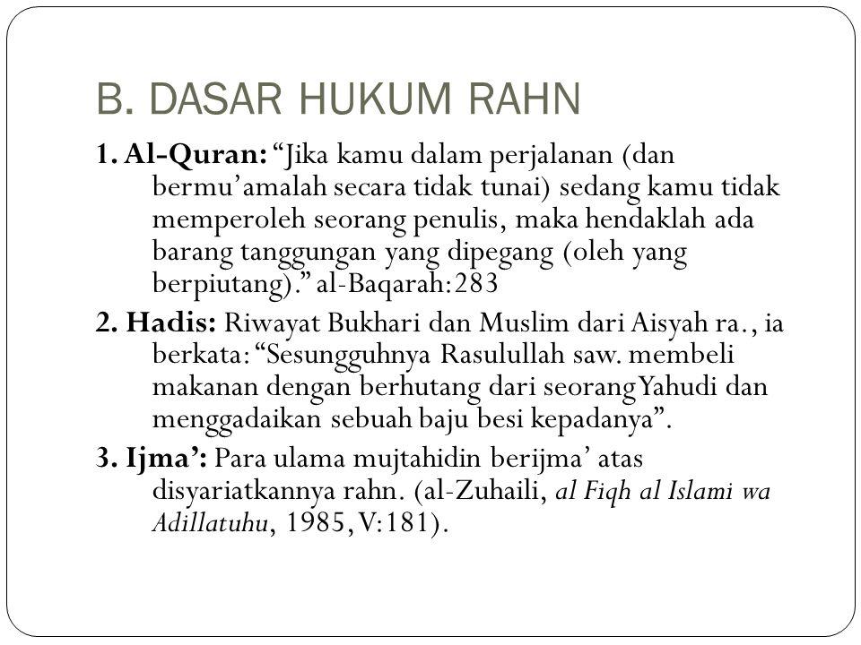 "B. DASAR HUKUM RAHN 1. Al-Quran: ""Jika kamu dalam perjalanan (dan bermu'amalah secara tidak tunai) sedang kamu tidak memperoleh seorang penulis, maka"