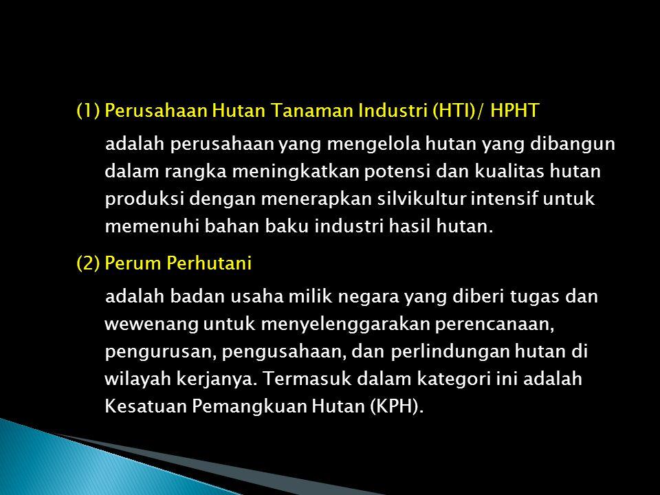  Perusahaan Pembudidaya Tanaman Kehutanan adalah usaha berbentuk badan usaha/hukum yang bergerak di pembudidayaan tanaman kehutanan dengan jenis tanaman cepat tumbuh dan mempunyai Hak Pengusahaan Hutan pada Hutan Tanaman (HPHT) Perusahaan Pembudidaya Tanaman Kehutanan terdiri dari : (1) Hak Pengusahaan Hutan Tanaman (HPHT)/ Hutan Tanaman Industri (HTI)/ (2) Perum Perhutani (3) Perusahaan Pembudidaya Lainnya