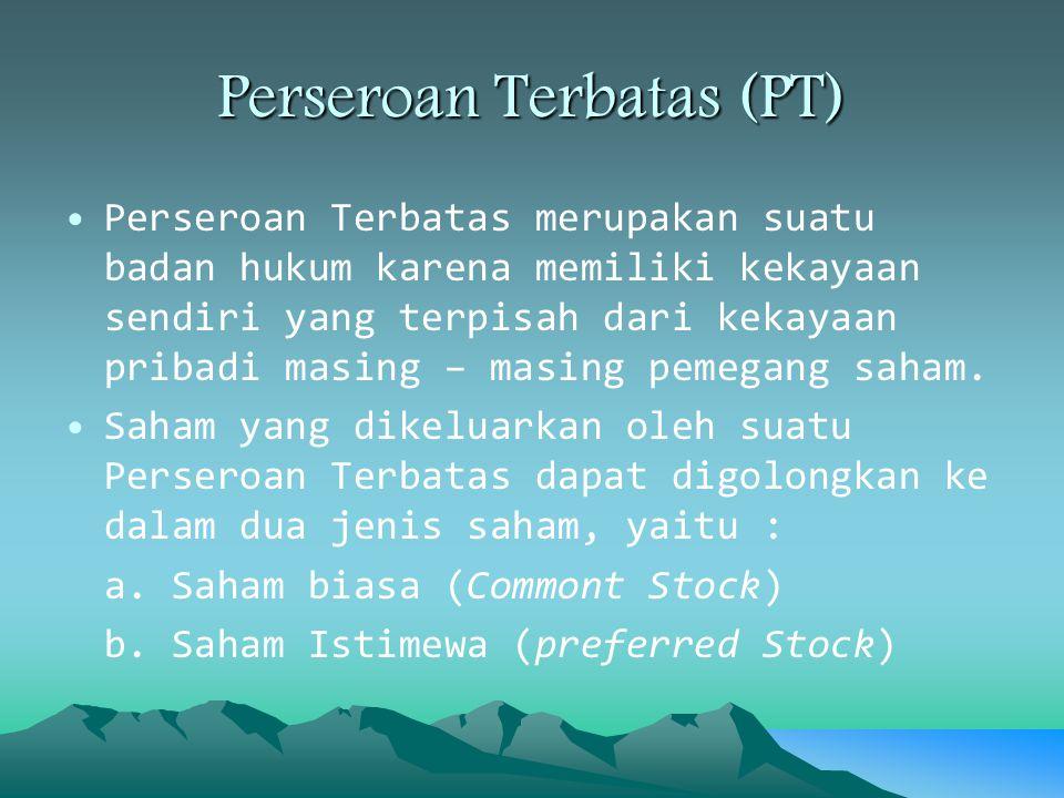 Perseroan Terbatas (PT) Perseroan Terbatas merupakan suatu badan hukum karena memiliki kekayaan sendiri yang terpisah dari kekayaan pribadi masing – m