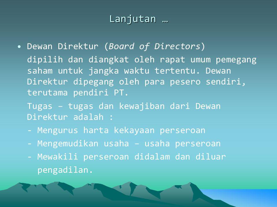 Lanjutan … Dewan Direktur (Board of Directors) dipilih dan diangkat oleh rapat umum pemegang saham untuk jangka waktu tertentu. Dewan Direktur dipegan